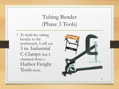 Tubing Bender(Phase 3 Tools)• To hold the tubing bender to the workbench, I will use 3 in. Industrial C-Clamps that I obtained from a Harbor Freight Tools store.