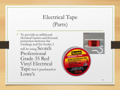 Electrical Tape(Parts)• To provide an additional electrical barrier and thermal protection between the windings and the hooks, I will be using Scotch Professional Grade 35 Red Vinyl Electrical Tape that I purchased at Lowe's.