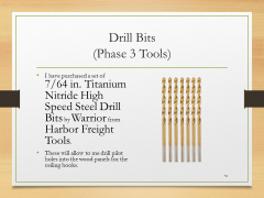 Drill Bits(Phase 3 Tools)• I have purchased a set of 7/64 in. Titanium Nitride High Speed Steel Drill Bits by Warrior from Harbor Freight Tools.• These will allow to me drill pilot holes into the wood panels for the ceiling hooks.